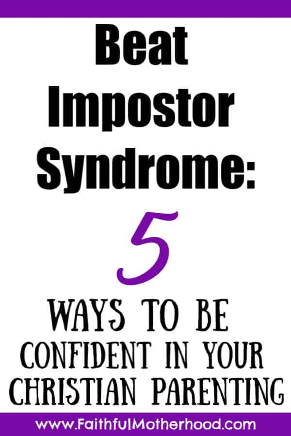 Beat Impostor Syndrome: 5 Ways to be confident in your Christian parenting