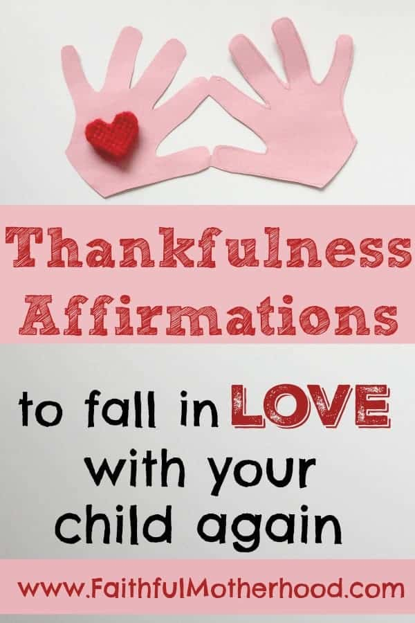 Pink construction paper hands with red heart. Title: Thankfulness Affirmations to fall in love with your child again. Long