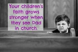 boy in pew text your children's faith grows stronger when they see Dad in church