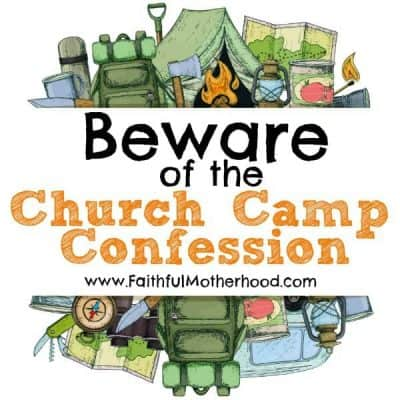 4 Reasons to Beware of the Church Camp Confession