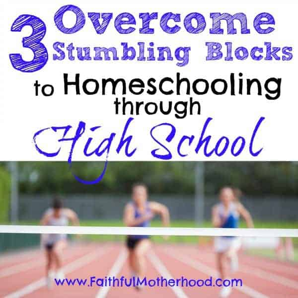 Do you want to quit homeschooling? Do you struggle with homeschooling? Do you wonder how can you homeschool through high school? There are 3 main stumbling blocks that families need to overcome to be able to homeschool through high school. You can enjoy homeschool and feel successful! #homeschoolthroughhighschool #faithfulmotherhood #homeschoolstruggles #whyiquithomeschooling #wanttoquithomeschooling #homeschoolscience #homeschoolsports #homeschoolsimplicity #stickandsand