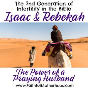 This patriarch in the Bible prayed for his wife's infertility for 20 years. Their story is one of romance and persistence. Discover this amazing story of infertility in the Bible. Isaac & Rebekah are the second generation of three generations of infertility in the Bible! #isaac&Rebekah #infertilityintheBible #rebekahinfertilitystory #faithfulmotherhood