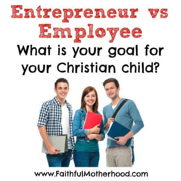 Entrepreneur vs Employee: Which mindset are you cultivating in your Christian child? Encourage an entrepreneurial spirit in your child to serve the world and to solve the problems that make people's lives better. We are called not to jobs, but to vocations! #christianentrepreneur #christianvocation #raisingentrepreneurs #entreprenuervsemployee #faithfulmotherhood
