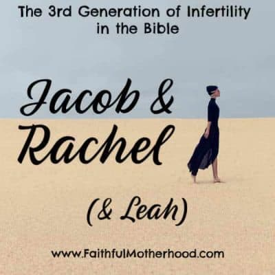 Jacob & Rachel: The 3rd Generation of Infertility in the Bible