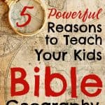 Antique Map. Title Overlay: 5 Powerful Reasons to Teach Your Kids Bible Geography