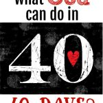 Black and White 40 with Red heart. What God can do in 40 days