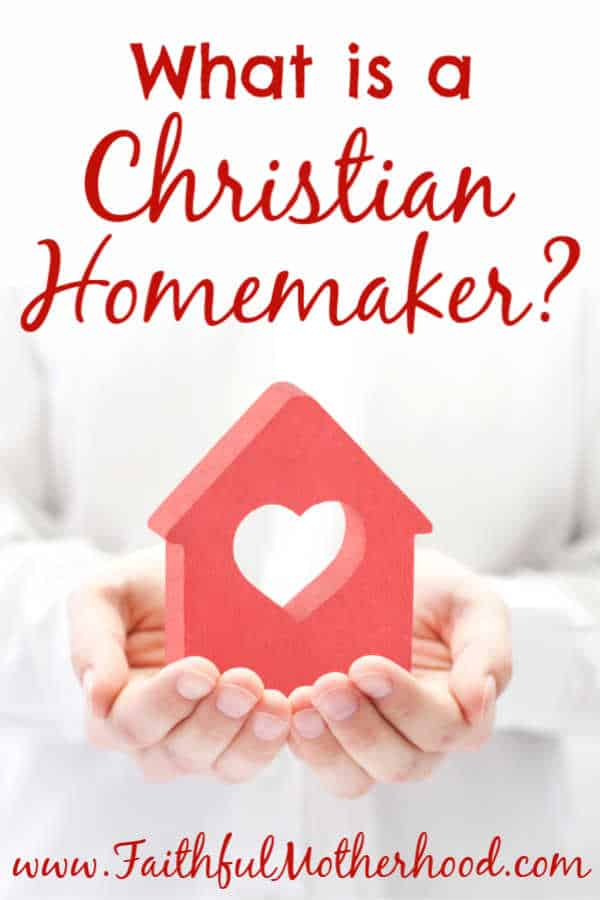 House with heart held in hands. TItle: What is a Christian homemaker?