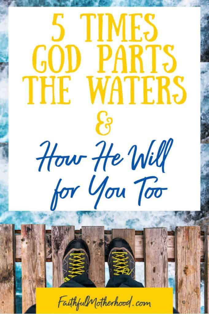 a hiker with feet at the end of a rickety wooden bridge over rough waters - title - 5 Times God Parts the Waters & How He Will for You Too